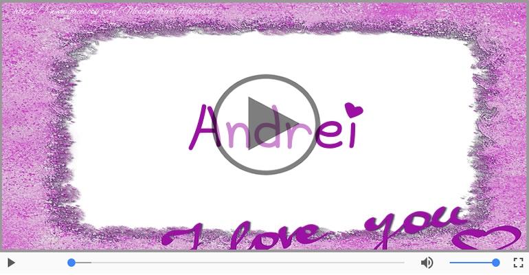 Te iubesc, Andrei!