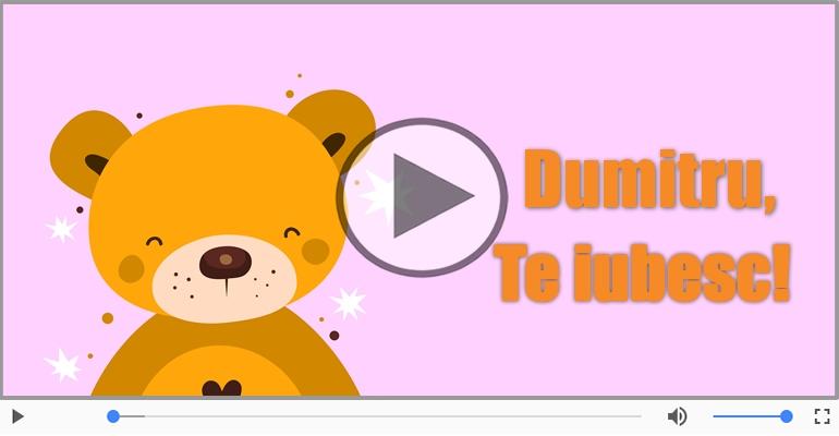 Felicitari muzicale de dragoste - Te iubesc, Dumitru!