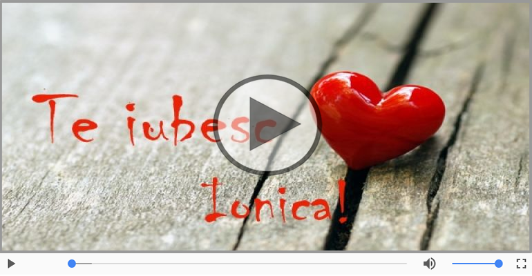 Felicitari muzicale de dragoste - I love you Ionica! - Felicitare muzicala