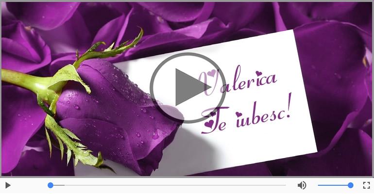 Felicitari muzicale de dragoste - I love you Valerica! - Felicitare muzicala
