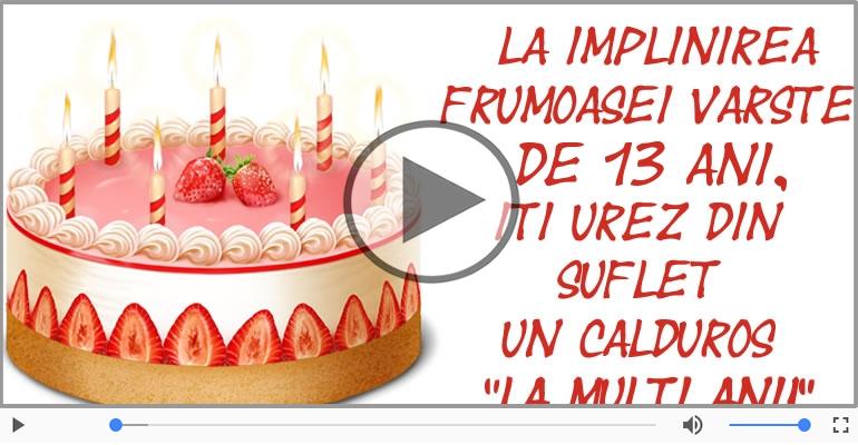 Felicitari muzicale Pentru 13 ani - Cine-i Nascut In Ianuarie...Decembrie, La multi ani, 13 ani!