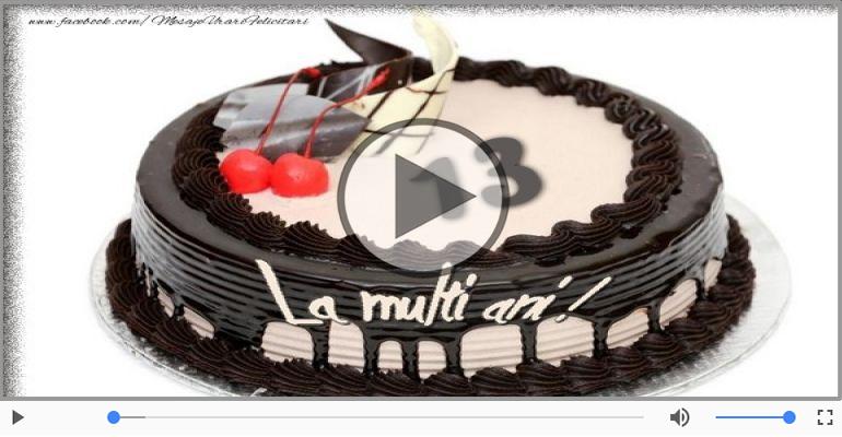 Felicitari muzicale Pentru 13 ani - Felicitare muzicala: La multi ani, 13 ani!
