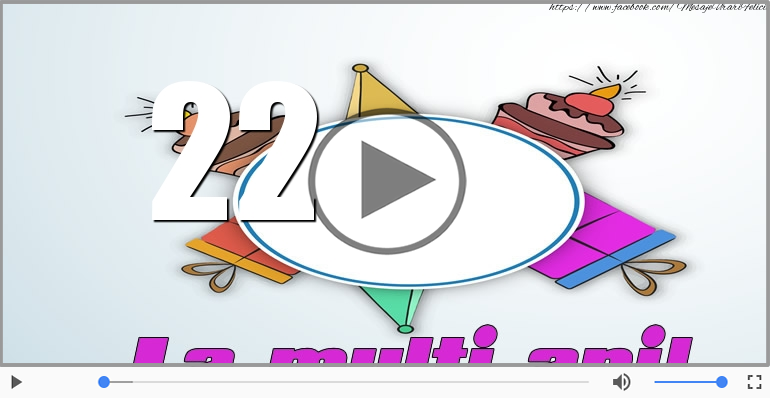 Felicitari muzicale Pentru 22 ani - Felicitare muzicala: La multi ani, 22 ani!