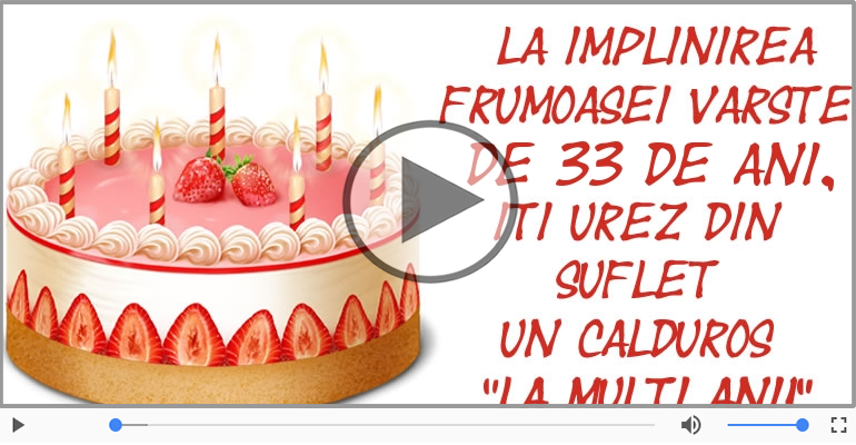 Felicitari muzicale Pentru 33 ani - Felicitare muzicala: La multi ani, 33 ani!