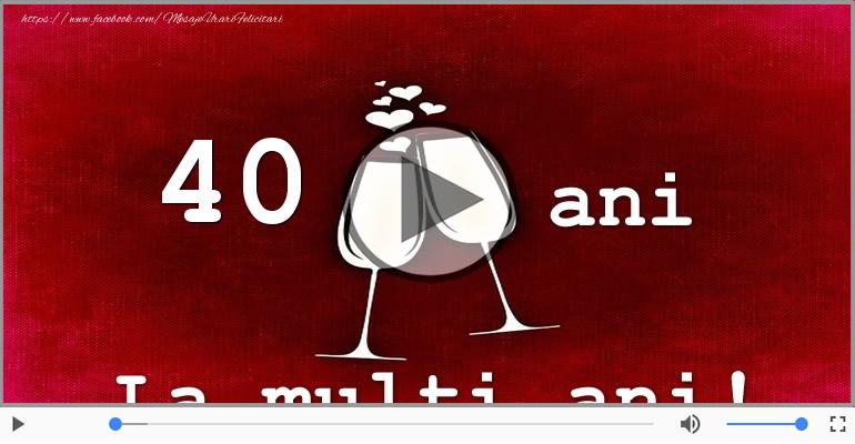 Felicitari muzicale Pentru 40 ani - Felicitare muzicala: La multi ani, 40 de ani!