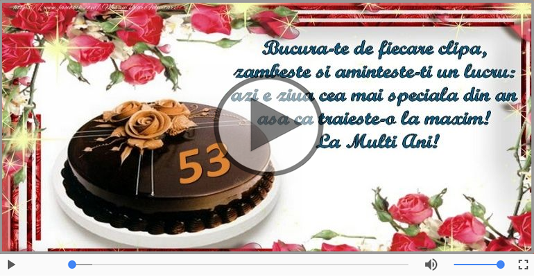 Felicitari muzicale Pentru 53 ani - Felicitare muzicala de la multi ani 53 ani!