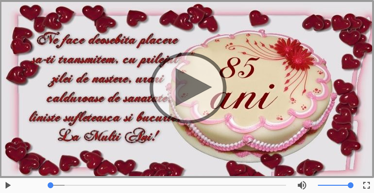 Felicitari muzicale Pentru 85 ani - Cine-i Nascut In Ianuarie...Decembrie, La multi ani, 85 ani!