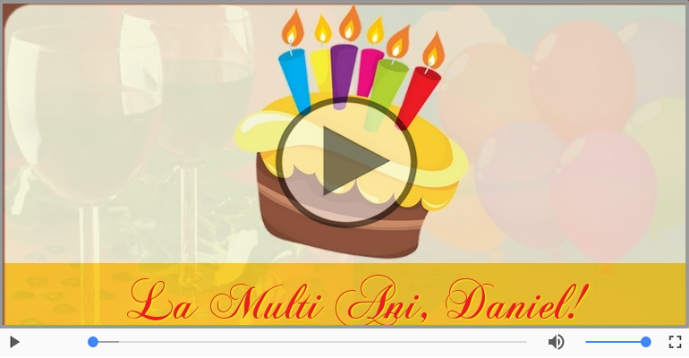 Felicitari muzicale de la multi ani - Daniel, La Multi Ani!