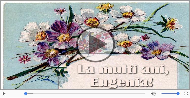Felicitari muzicale de la multi ani - La multi ani cu sanatate, Eugenia!