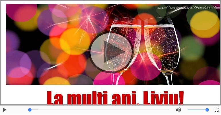 Felicitari muzicale de la multi ani - Liviu, La Multi Ani!