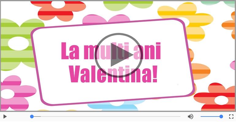 Felicitari muzicale de la multi ani - Valentina, La Multi Ani!