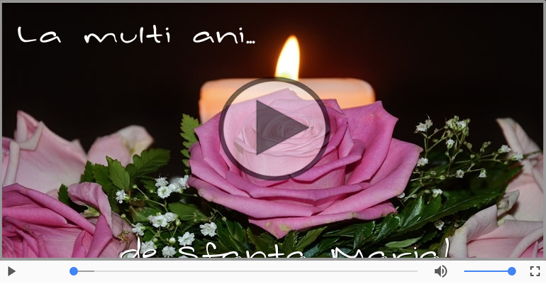 Felicitari muzicale de Sfanta Maria - La multi ani cu sanatate de Sfanta Maria!