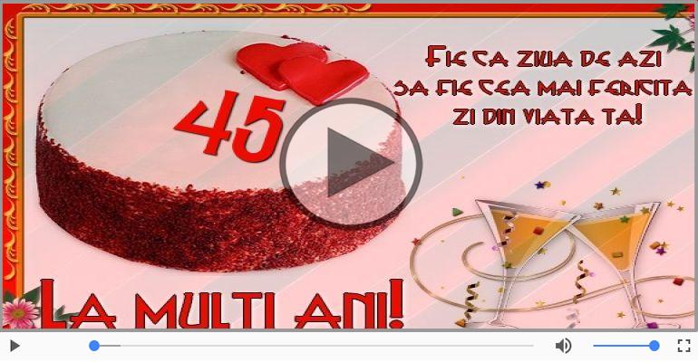 Felicitari muzicale Pentru 45 ani - La multi ani, 45 ani!