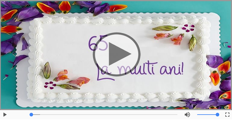 Felicitari muzicale Pentru 65 ani - La multi ani, 65 ani!