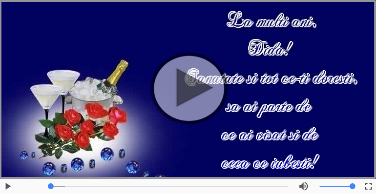 Felicitari muzicale de zi de nastere - Sampanie si Trandafiri - La multi ani, Dida!