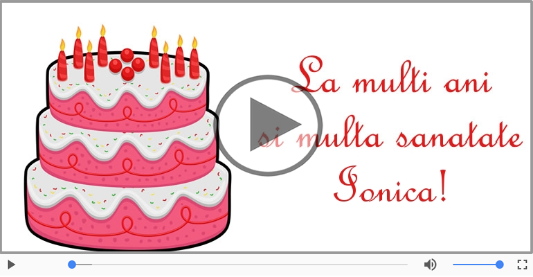 Felicitari muzicale de zi de nastere - Multi ani traiasca de ziua de nastere pentru Ionica!