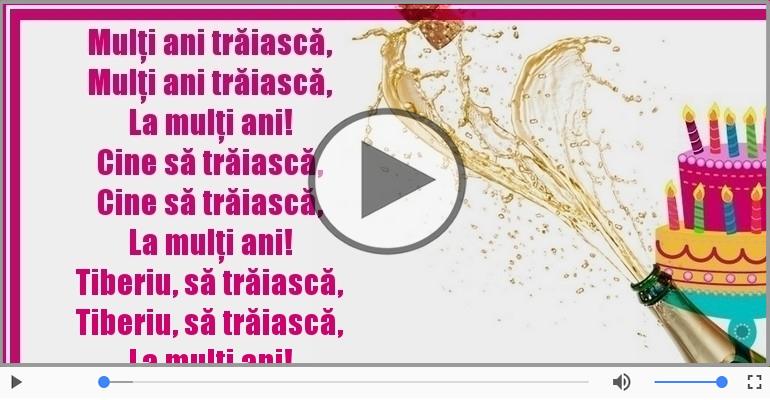 Felicitari muzicale de zi de nastere - Mulţi ani trăiască ... Tiberiu, să trăiască! La mulţi ani!