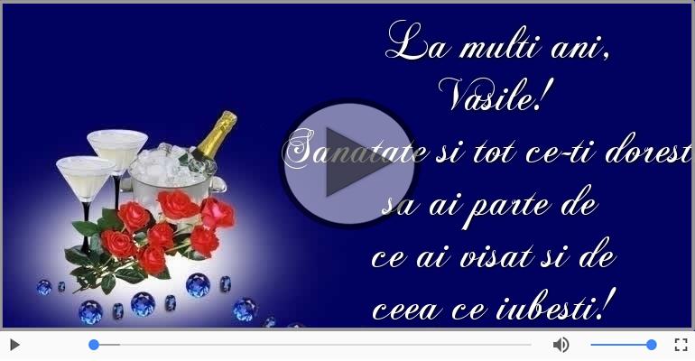 Felicitari muzicale de zi de nastere - Sampanie si Trandafiri - La multi ani, Vasile!