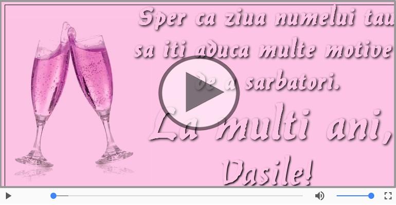 Felicitari muzicale de Ziua Numelui - Felicitare muzicala de ziua numelui pentru Vasile!